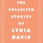 The Collected Short Stories of Lydia Davis, September 2009.
