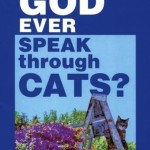 <em>Does God Ever Speak Through Cats?</em>